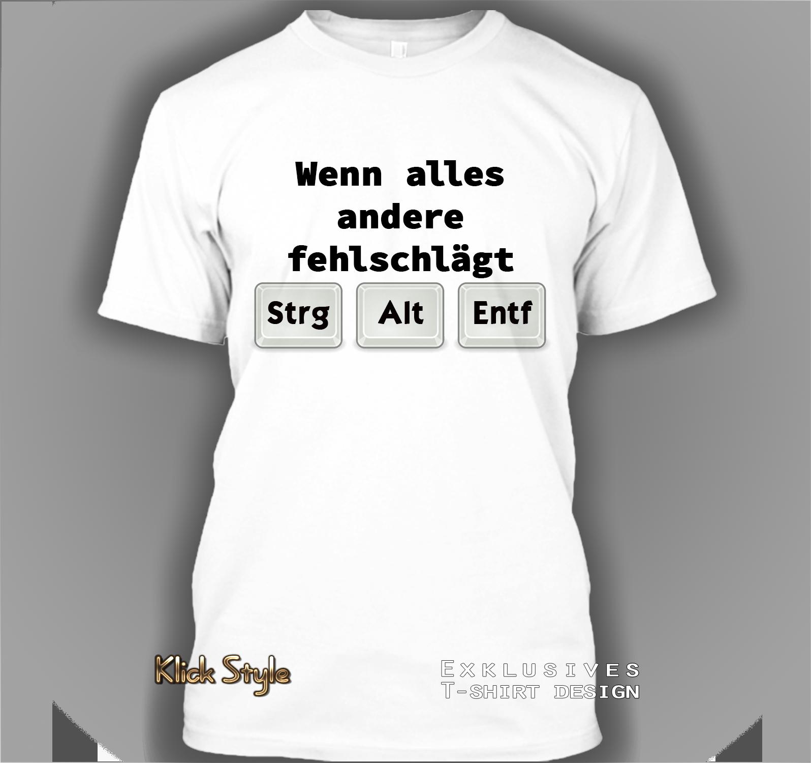 """T-Shirt """"If all else fails CTRL ALT DEL"""" : Größe:XS, Motiv Lustige Sprüche:Wenn alles andere fehlschlägt STRG ALT ENTF"""