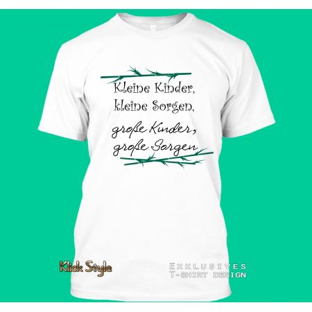 """T-Shirt """"Kleine Kinder, Kleine Sorgen, Grosse Kinder, Grosse Sorgen"""""""